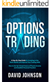 Options Trading: A Step-By-Step Guide for Investing in the Stock Market and Improve Your Trading Skills. How to Set Up A Great Source of Passive Income and Establish Financial Freedom