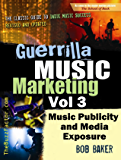 Guerrilla Music Marketing, Vol 3: Music Publicity & Media Exposure Bootcamp (Guerrilla Music Marketing Series)