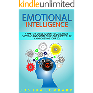 Emotional Intelligence: A Mastery Guide to Controlling Your Emotions and Social Skills for a Better Life and Boosting…