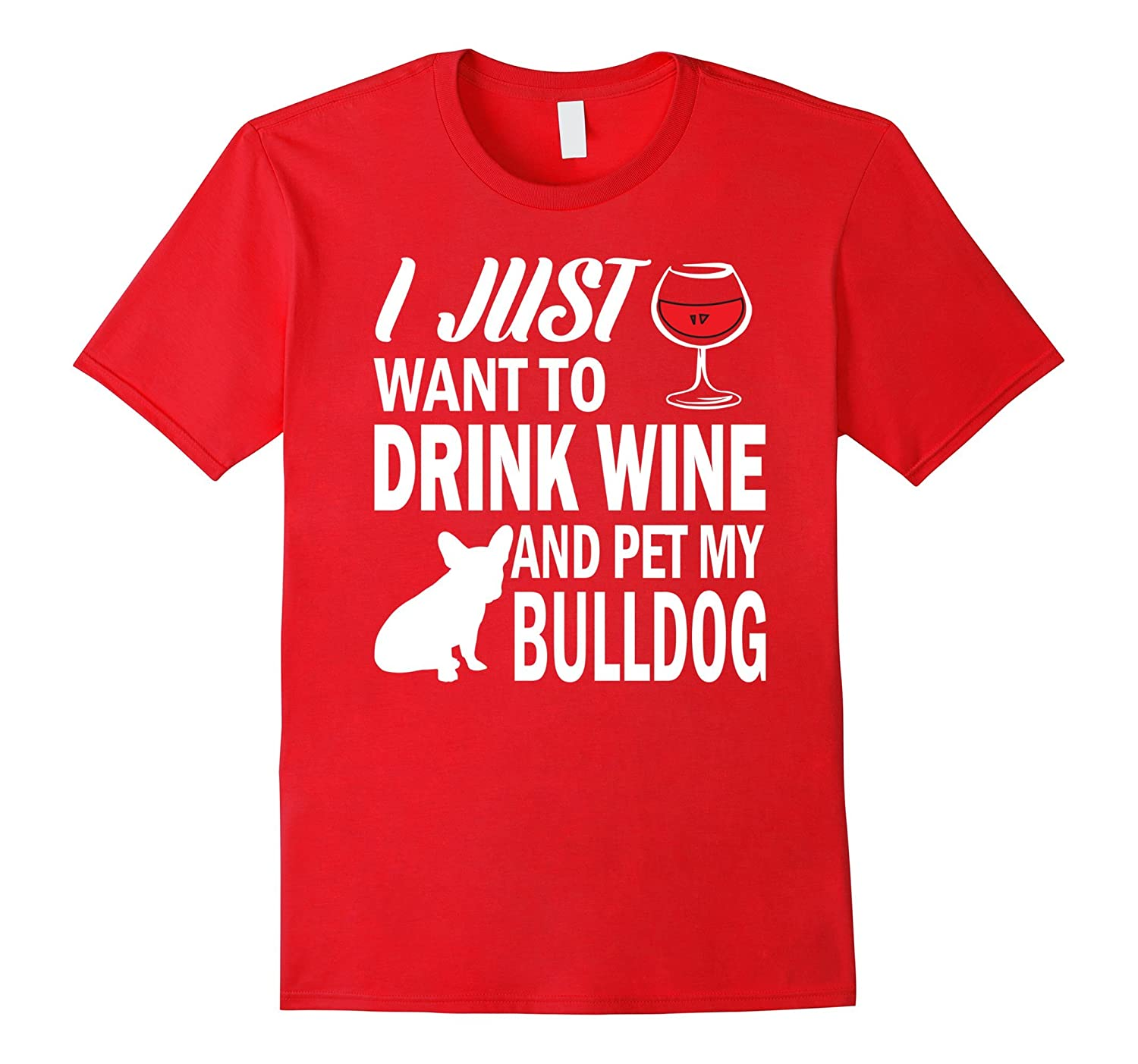 I Just Want To Drink Wine And Pet My Bulldog T-Shirt-BN