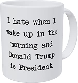 A Mug To Keep I Hate When I Wake Up In The Morning And Donald Trump