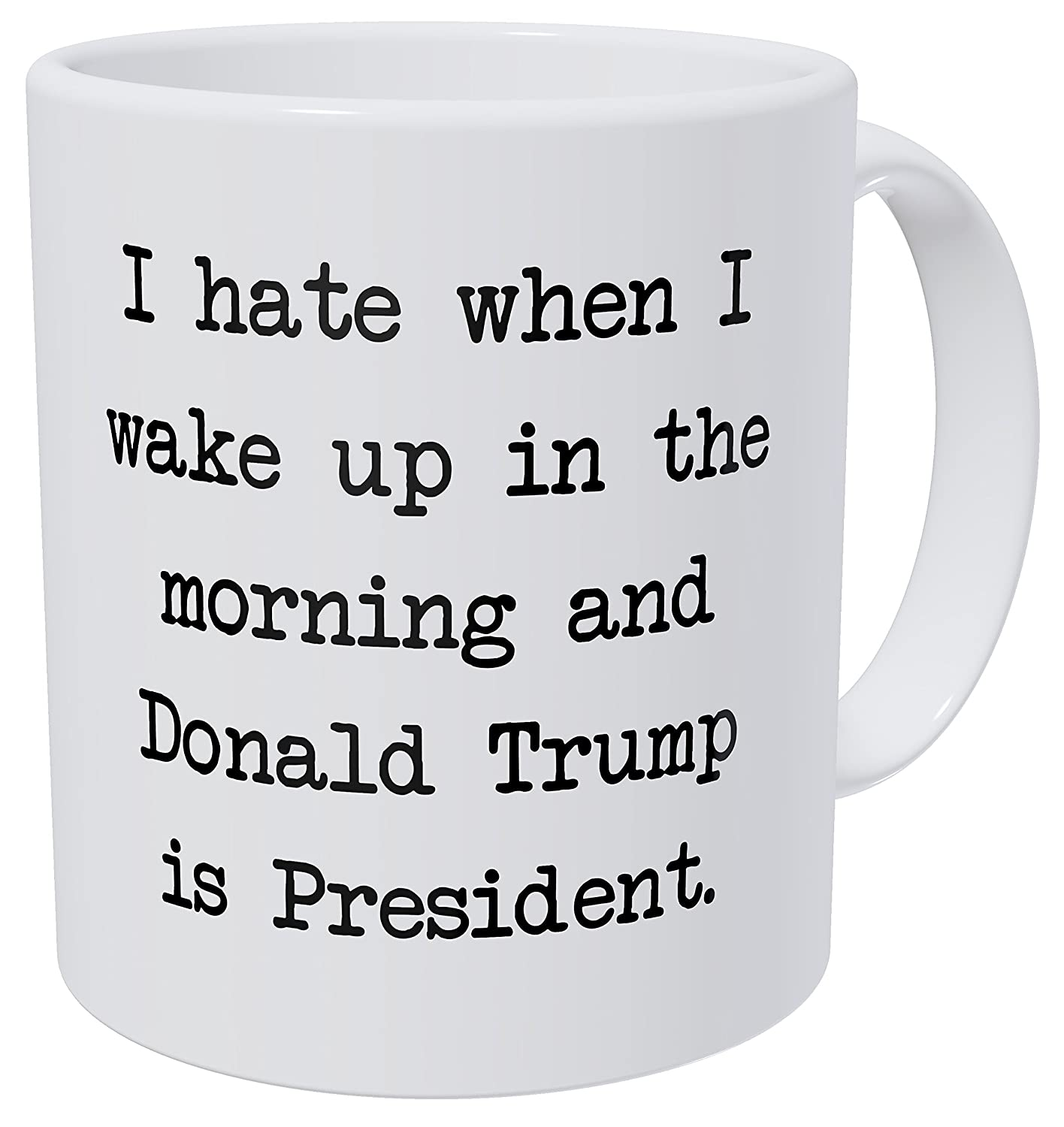 A Mug To Keep I Hate When I Wake Up In The Morning And Donald Trump Is President 11 Ounces Funny Coffee Mug Fred And Levine SYNCHKG120332