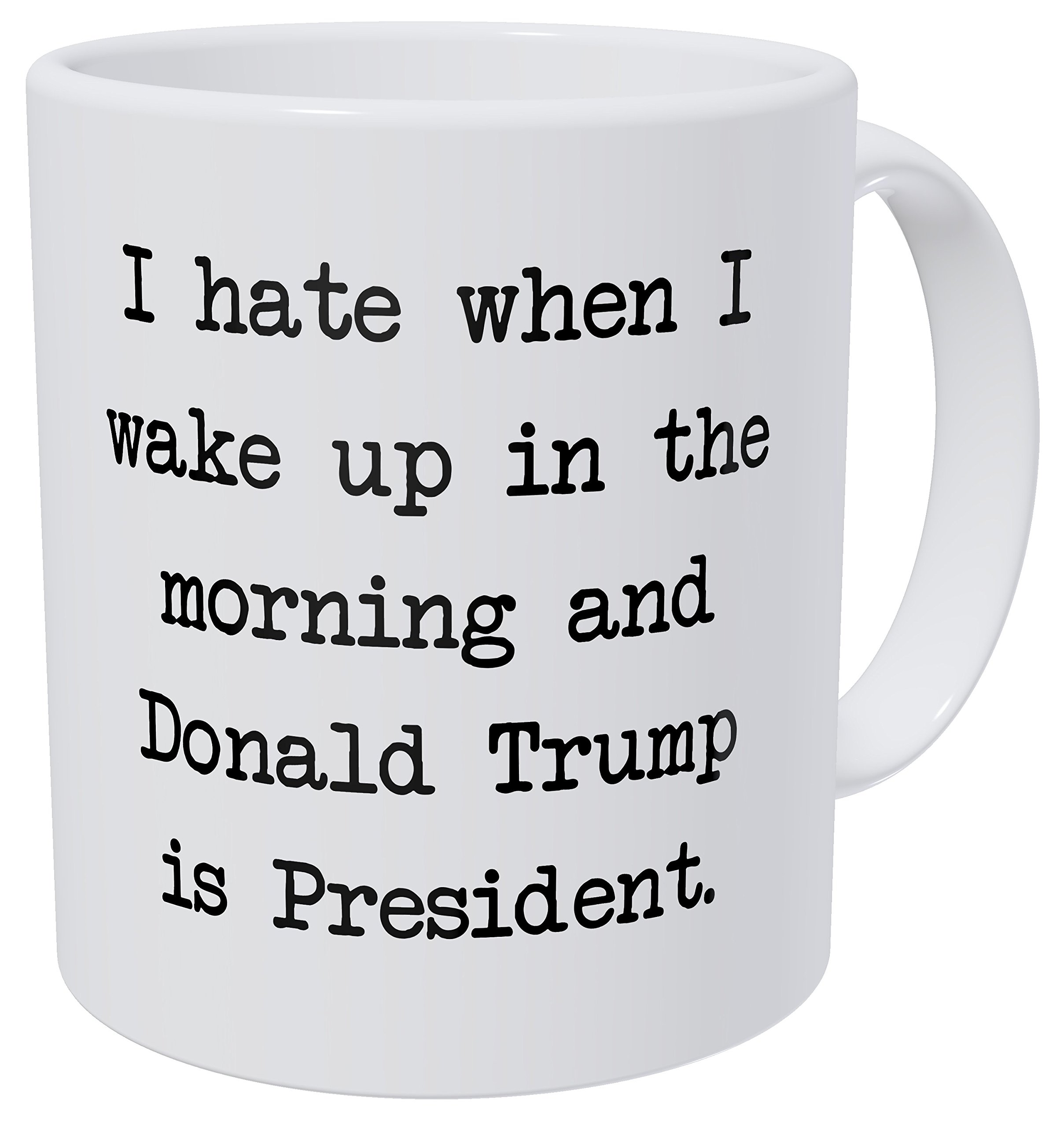 A-Mug-To-Keep-I-Hate-When-I-Wake-Up-In-The-Morning-And-Donald-Trump-Is-President-11-Ounces-Funny-Coffee-Mug