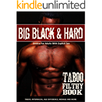 BIG BLACK & HARD - TABOO FILTHY BOOK - EROTICA FOR ADULTS WITH EXPLICIT SEX: Taboo, Interracial, Age Difference, Menage and More