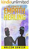 The Power of Empath Healing: A Complete Guide Which Will Introduce You Into The Empathic Healing World And Teach How To Be One And Control The Power Of Your Feelings