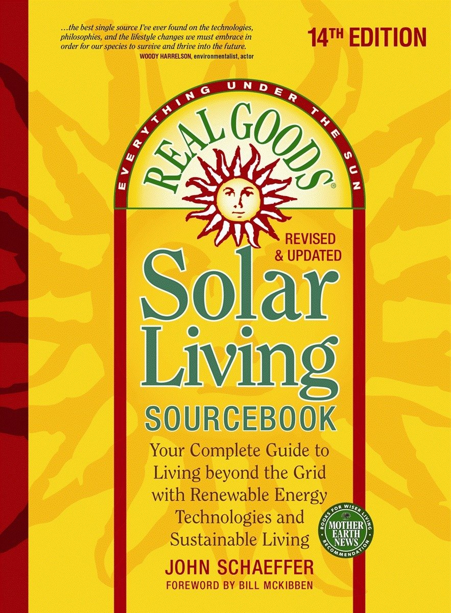 Real Goods Solar Living Sourcebook: Your Complete Guide to Living beyond the Grid with Renewable Energy Technologies and Sustainable Living (Everything Under the Sun)