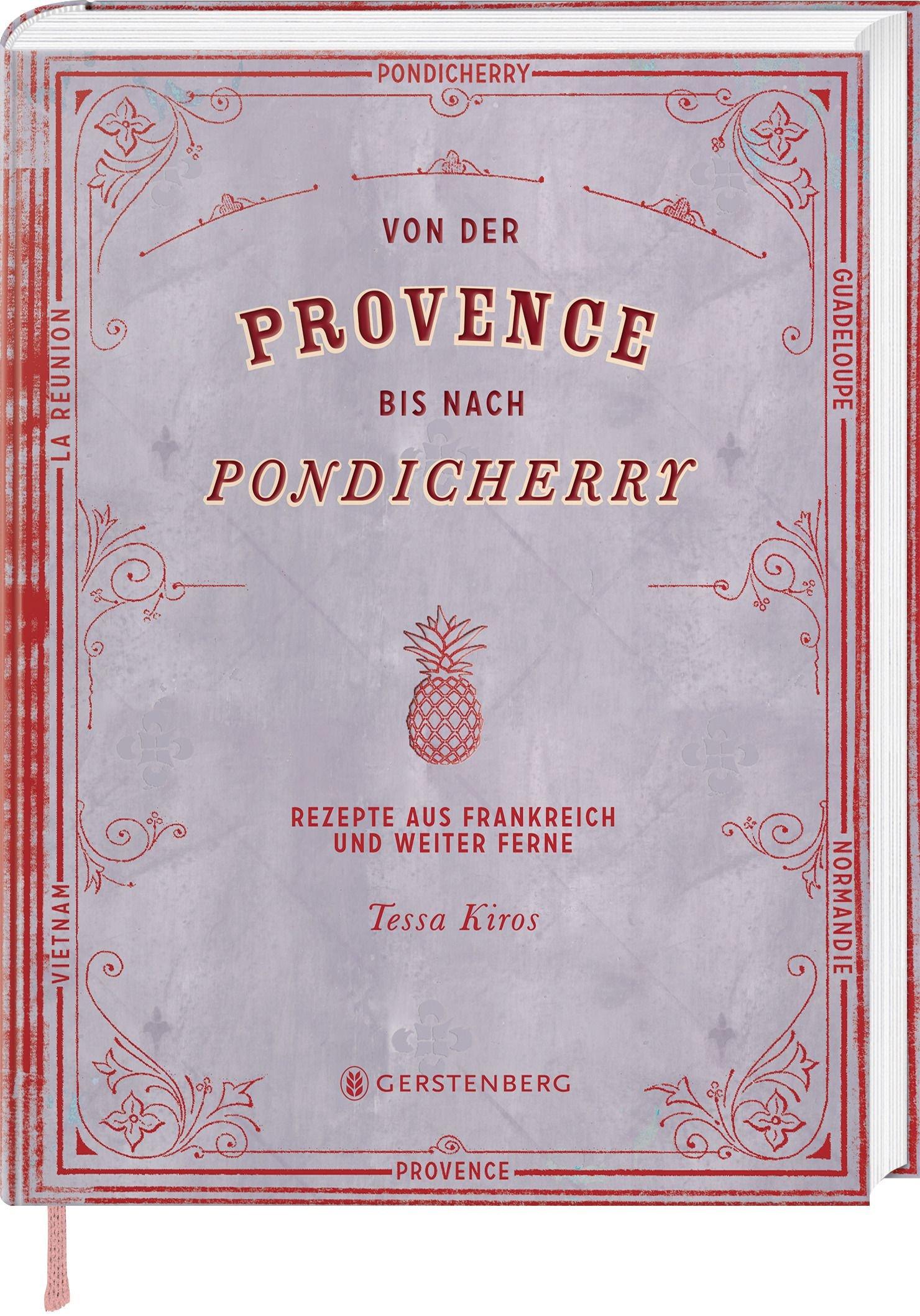 Von der Provence bis nach Pondicherry: Rezepte aus Frankreich und weiter Ferne 165 Rezepte
