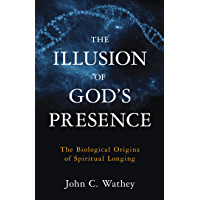 The Illusion of God's Presence: The Biological Origins of Spiritual Longing (English Edition)