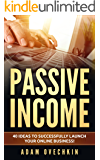 Passive Income: 40 Ideas to Successfully Launch Your Online Business