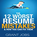 The 12 Worst Resume Mistakes & How You Can Fix Them