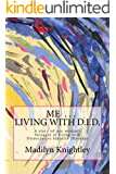 Me ... Living with D.I.D.  Book 1: A story of one woman's Struggle of living with Dissociative Identity Disorder