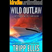 Wild Outlaw: A Coastal Caribbean Adventure (Tyson Wild Thriller Book 26)