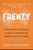 Frenzy: 55 Big Marketing Ideas to Acquire Customers and Supercharge Your Sales