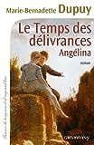 Le Temps des délivrances - Angelina, tome 2