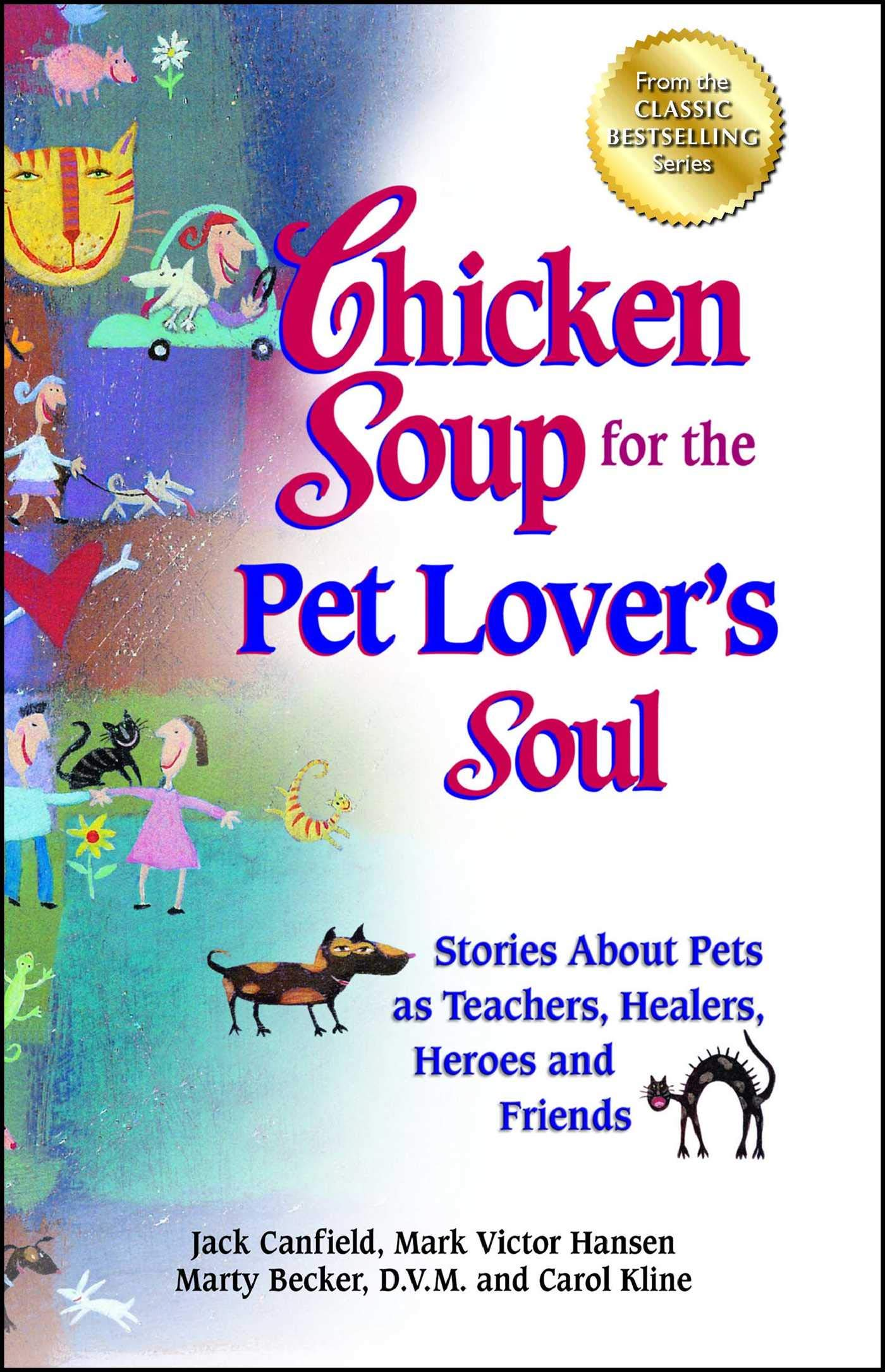 Amazon.com: Chicken Soup for the Pet Lover's Soul: Stories About Pets as  Teachers, Healers, Heroes and Friends (Chicken Soup for the Soul)  (9781623610555): ...