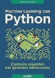 Machine Learning con Python: costruire algoritmi per generare conoscenza (Data Science Vol. 2)