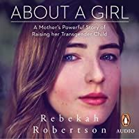 About a Girl: A Mother's Powerful Story of Raising Her Transgender Child