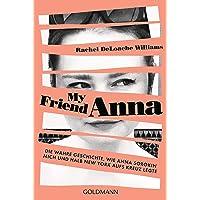 My friend Anna: Die wahre Geschichte, wie Anna Sorokin mich und halb New York aufs Kreuz legte - Deutsche Ausgabe