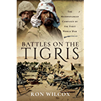 Battles on the Tigris: The Mesopotamian Campaign of the First World War (English Edition)