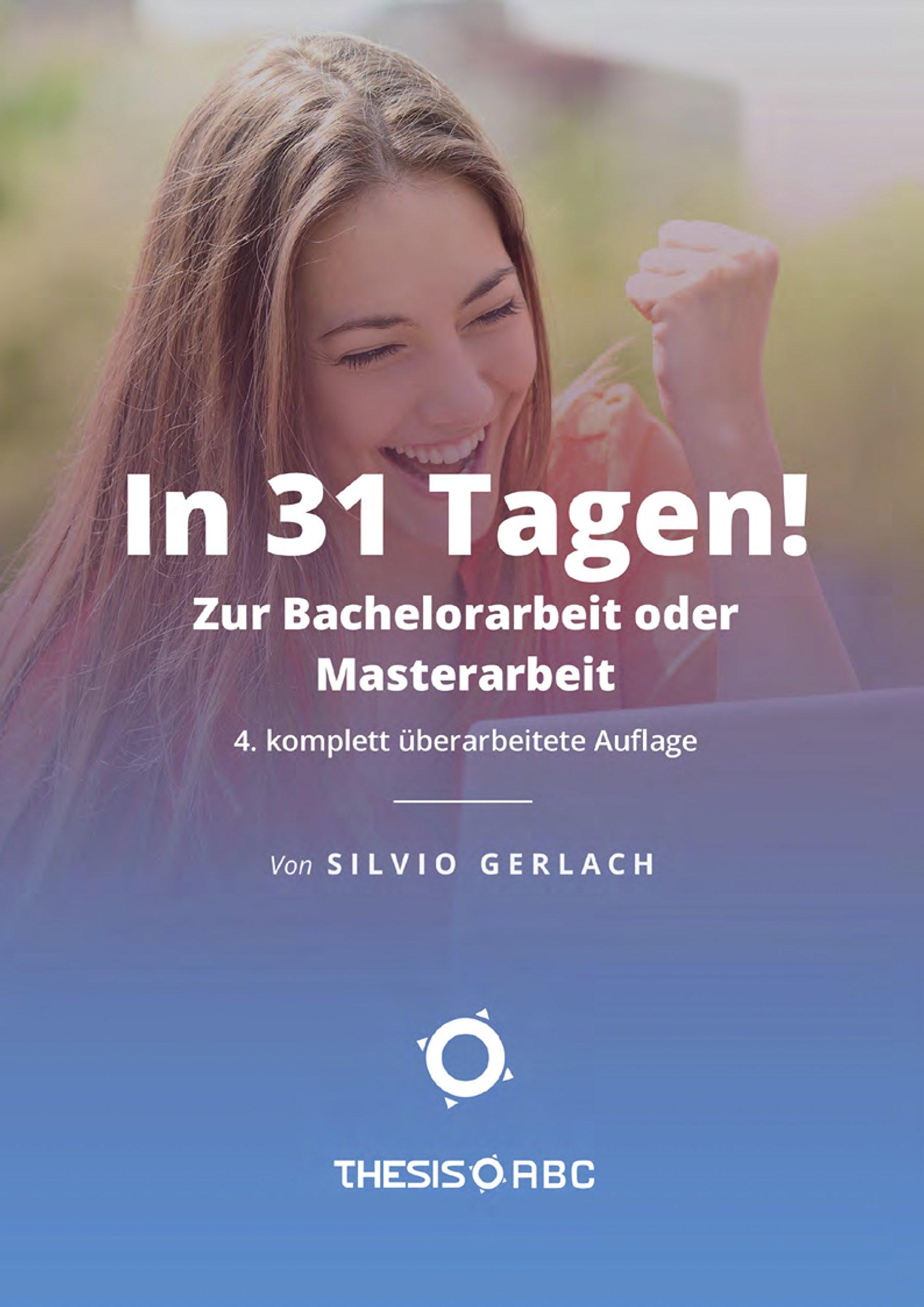 Thesis-ABC - In 31 Tagen zur Bachelorarbeit oder Masterarbeit (Wissenschaftliches Arbeiten)