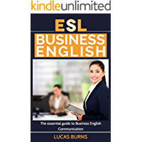 ESL Business English: The essential guide to Business English Communication (Business English, Business communication, Business English guide) (English Edition)