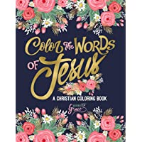 Color the Words of Jesus: A Christian Coloring Book: A Scripture Coloring Book for Adults & Teens