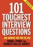 101 Toughest Interview Questions: And Answers That Win the Job! (101 Toughest Interview Questions & Answers That Win the Job)
