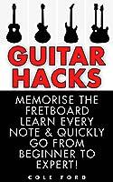 Guitar Hacks: Memorize The Fretboard Learn Every