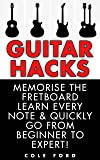 Guitar Hacks: Memorize the Fretboard, Learn Every Note & Quickly Go From Beginner to Expert! (Guitar, Guitar Lessons, Bass Guitar, Fretboard, Ukulele, ... Electric Guitar) (English Edition)