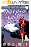 Big Ghosts Don't Cry: A Beechwood Harbor Ghost Mystery (Beechwood Harbor Ghost Mysteries Book 4)