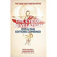 The Eye of Revelation 1939 & 1946 Editions Combined: The True Five Tibetan Rites (English Edition)