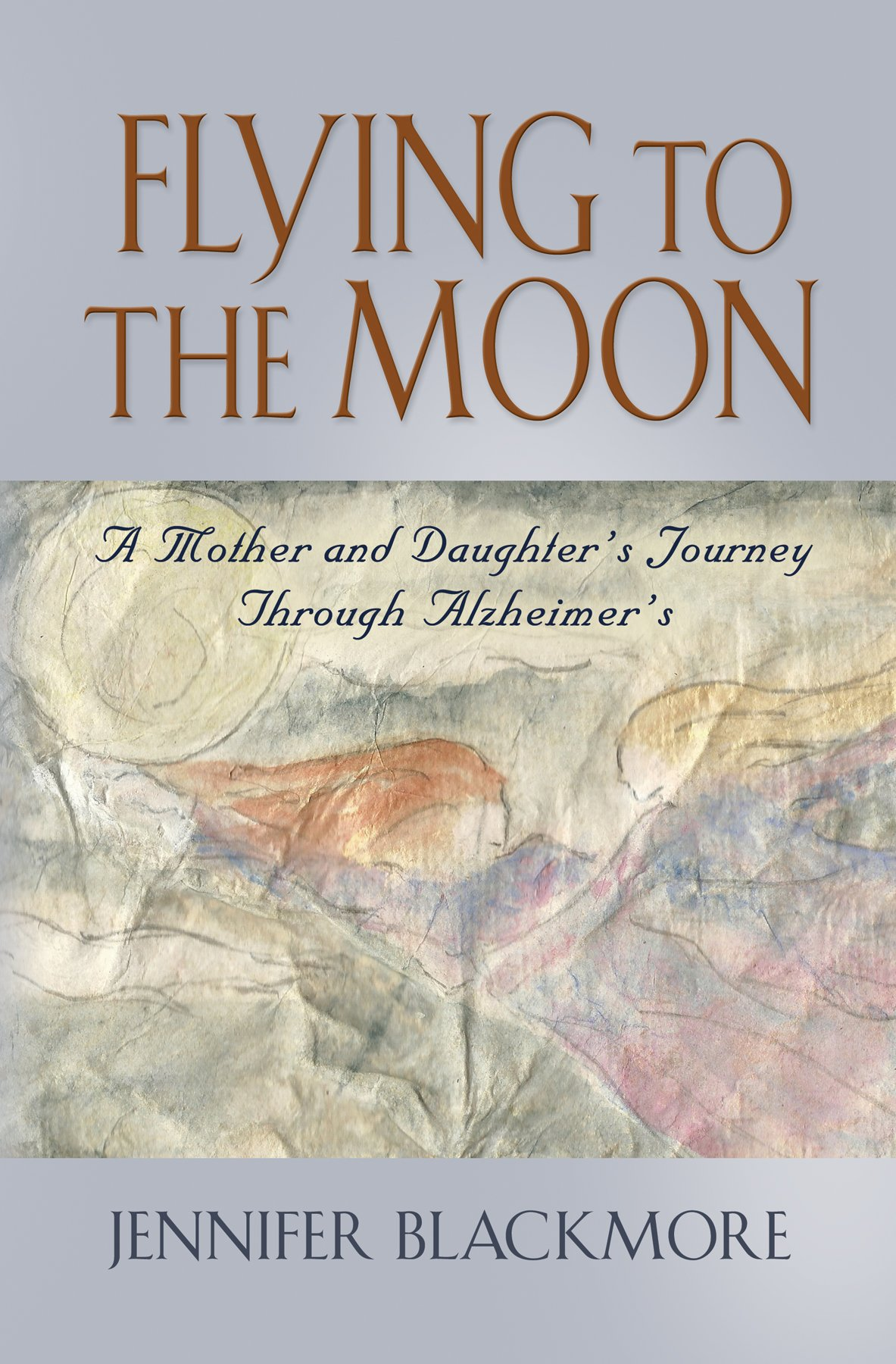 Read Online FLYING TO THE MOON: A Mother and Daughter's Journey Through Alzheimer's PDF