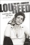Waiting for the Man: The Life and Career of Lou Reed