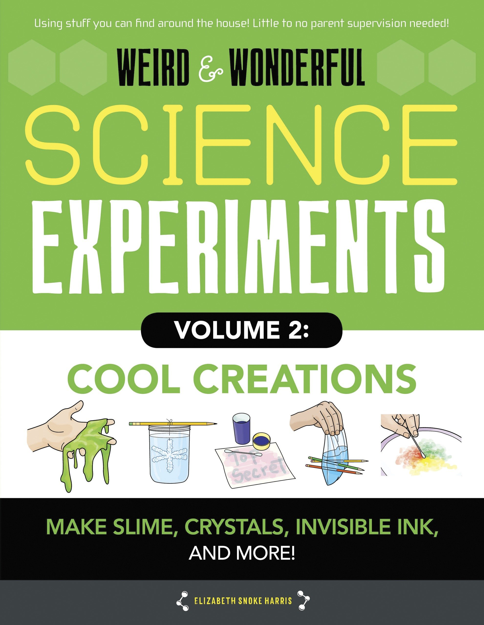 Weird & Wonderful Science Experiments Volume 2: Cool Creations: Make slime, crystals, invisible ink, and more!