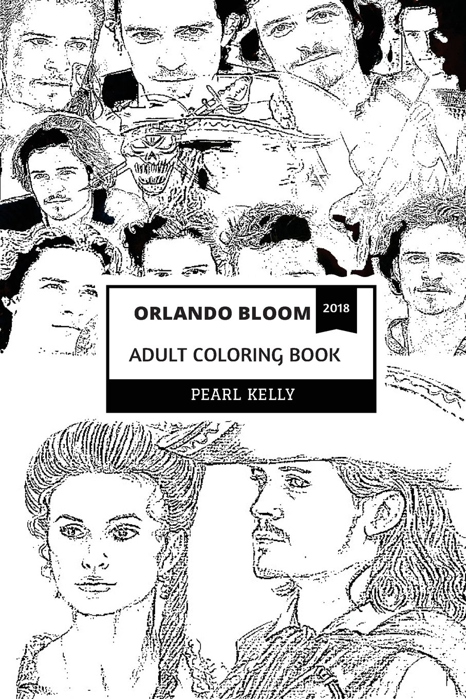 Download Orlando Bloom Adult Coloring Book: Legolas from Lord of the Rings and Will Turner from Pirates of the Caribbean, Hollywood Actor and Blockbuster Icon Inspired Adult Coloring Book (Orlando Bloom Books) PDF