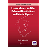 Linear Models and the Relevant Distributions and Matrix Algebra (Chapman & Hall/CRC Texts in Statistical Science)