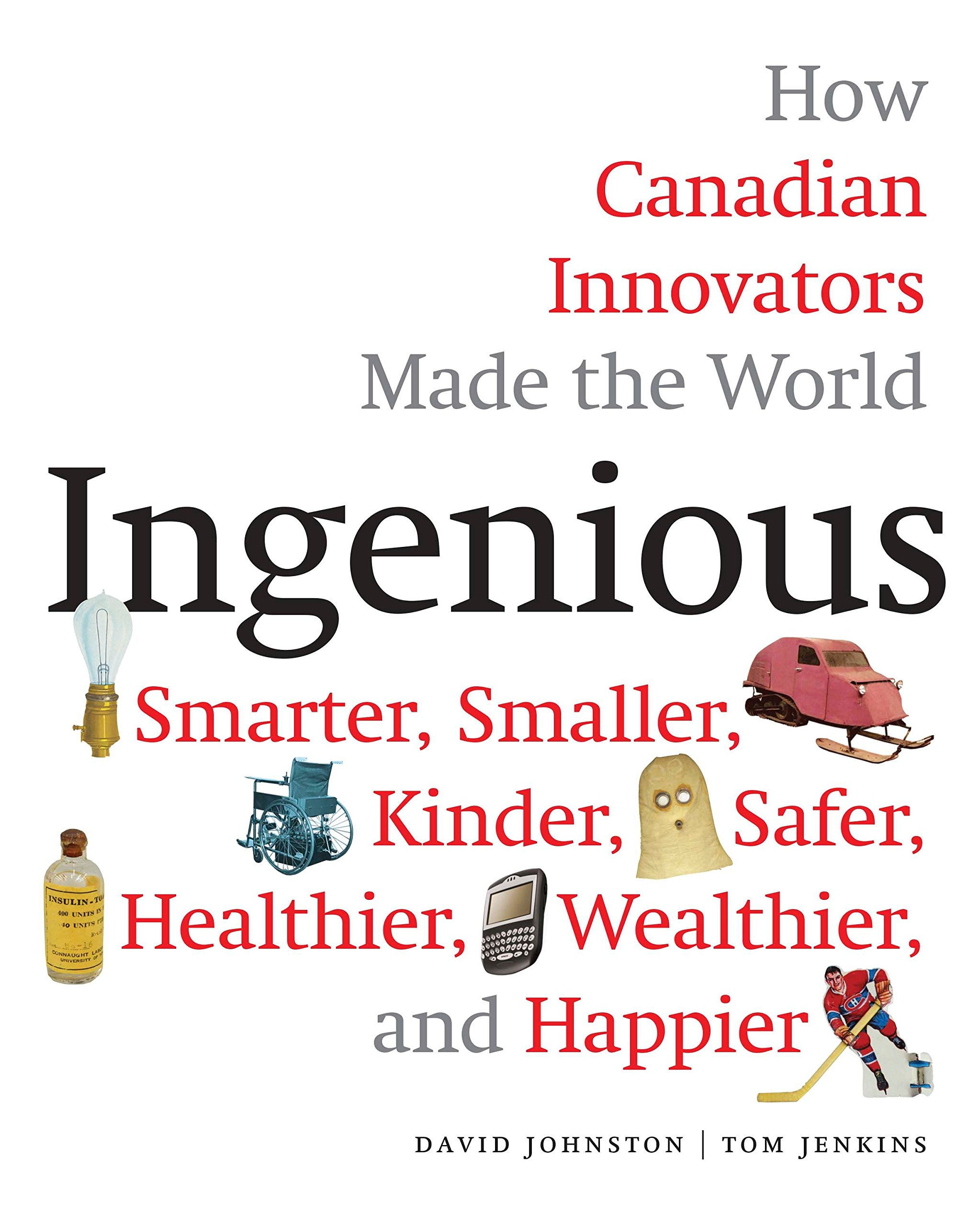 Ingenious: How Canadian Innovators Made the World Smarter, Smaller ...