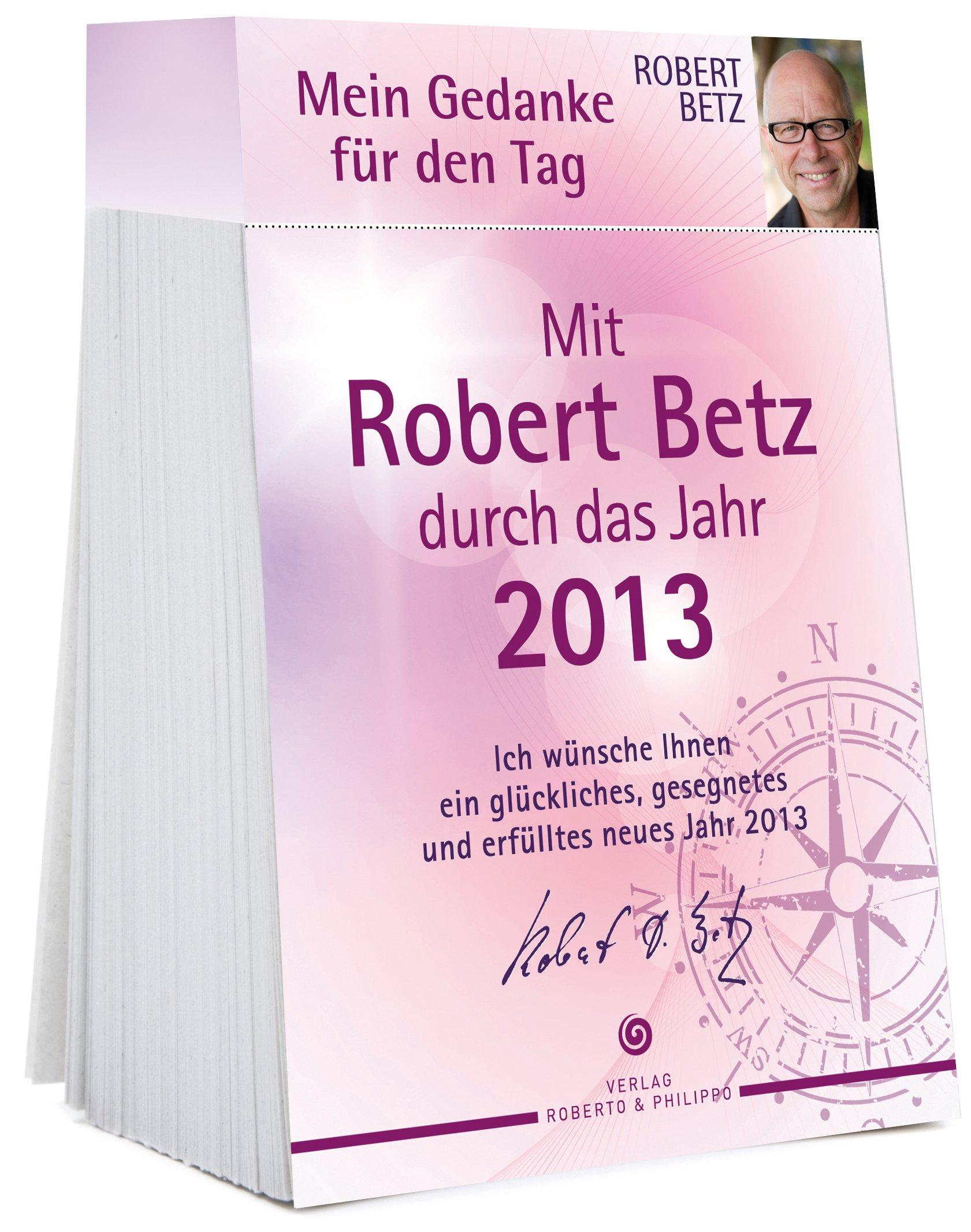 Mein Gedanke für den Tag - Abreißkalender 2013: Mit Robert Betz durch das Jahr 2013