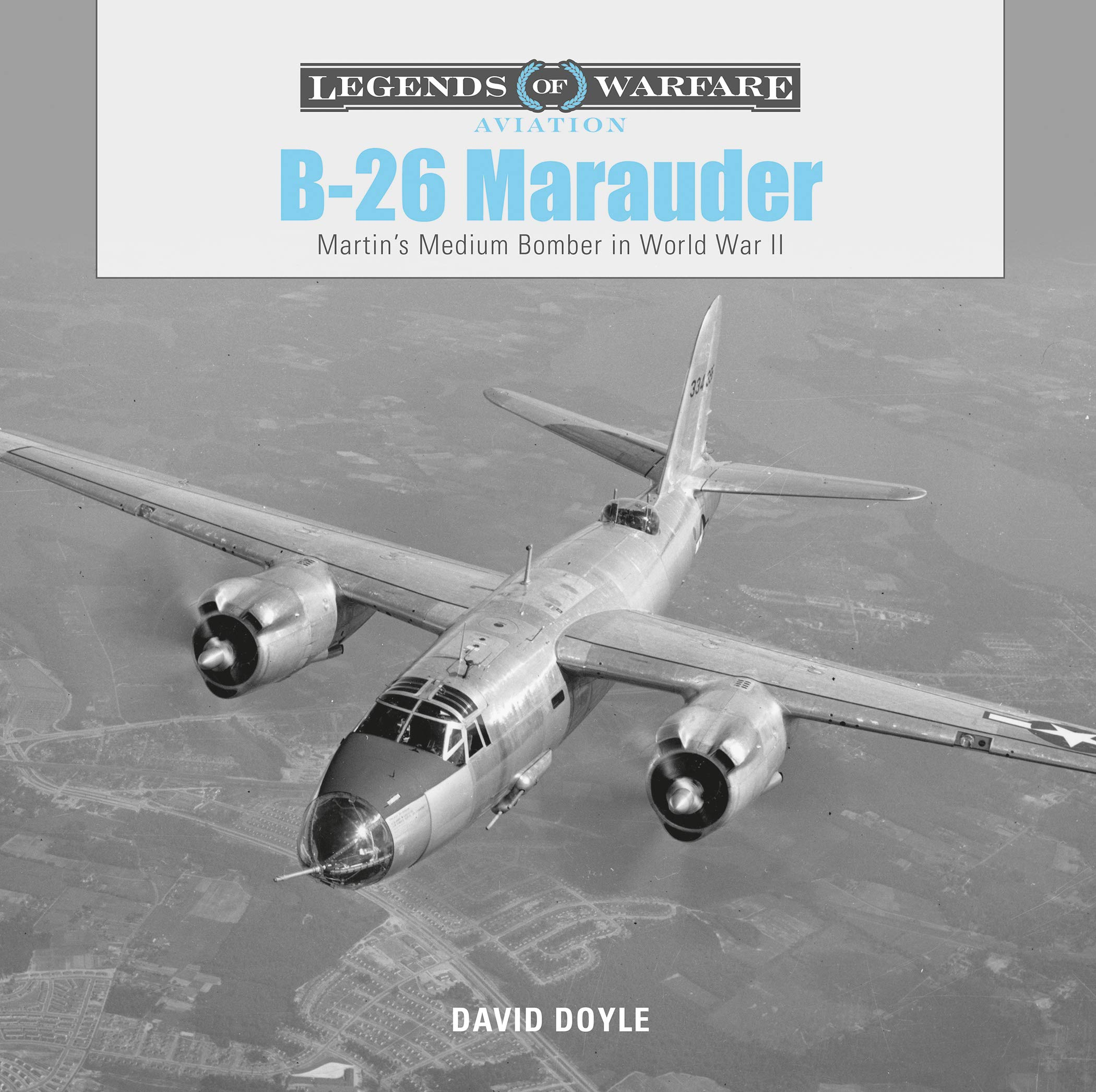 B26 Marauder: Martin's Medium Bomber in World War II (Legends of Warfare: Aviation)