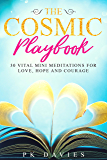 The Cosmic Playbook: 30 Vital Mini Meditations For Love, Hope and Courage