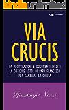 Via Crucis: Da registrazioni e documenti inediti la difficile lotta di papa Francesco per cambiare la Chiesa