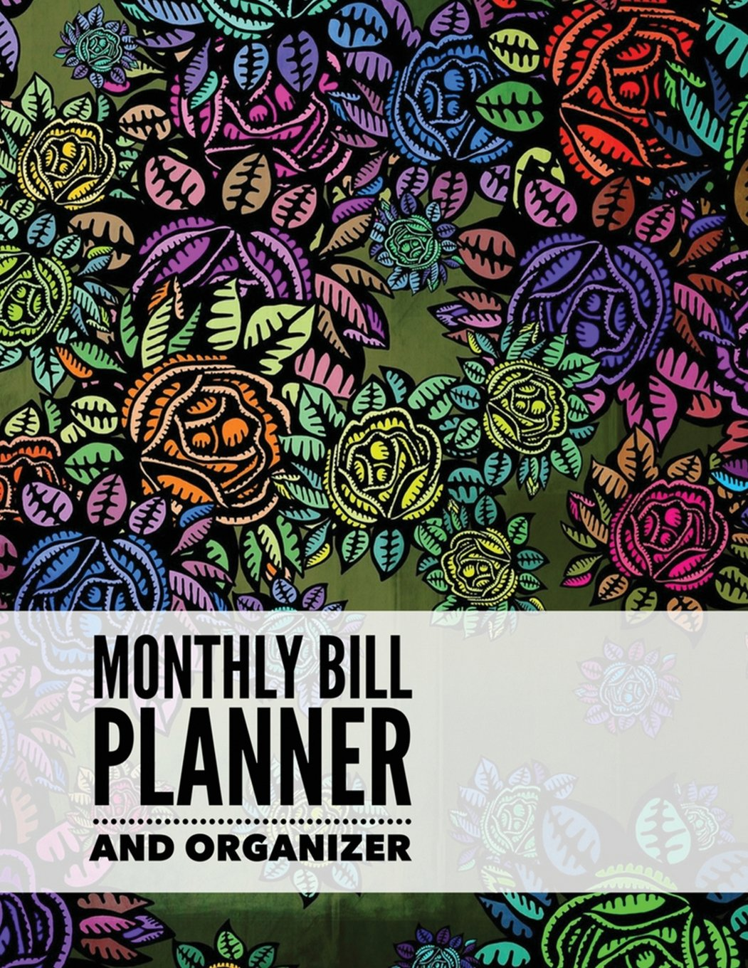 Read Online Monthly Bill Planner and Organizer: Colorful Floral Design With Calendar 2018-2019 Weekly Planner ,Bill Planning, Financial Planning Journal Expense ... (Monthly Bill Planner Organizer) (Volume 22) PDF