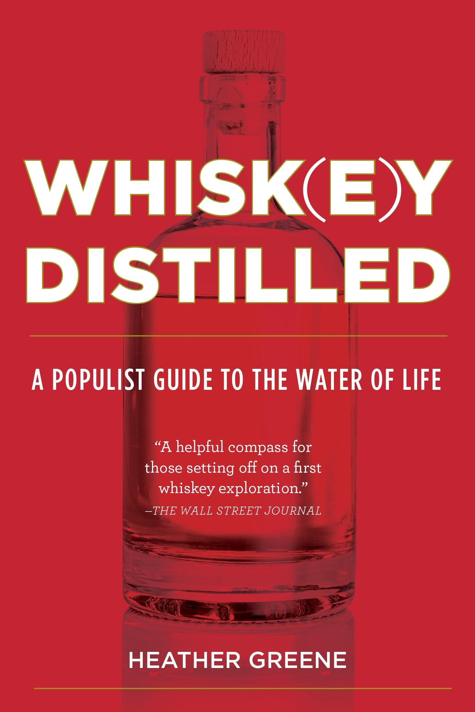 b3799be37 Whiskey Distilled: A Populist Guide to the Water of Life: Heather ...