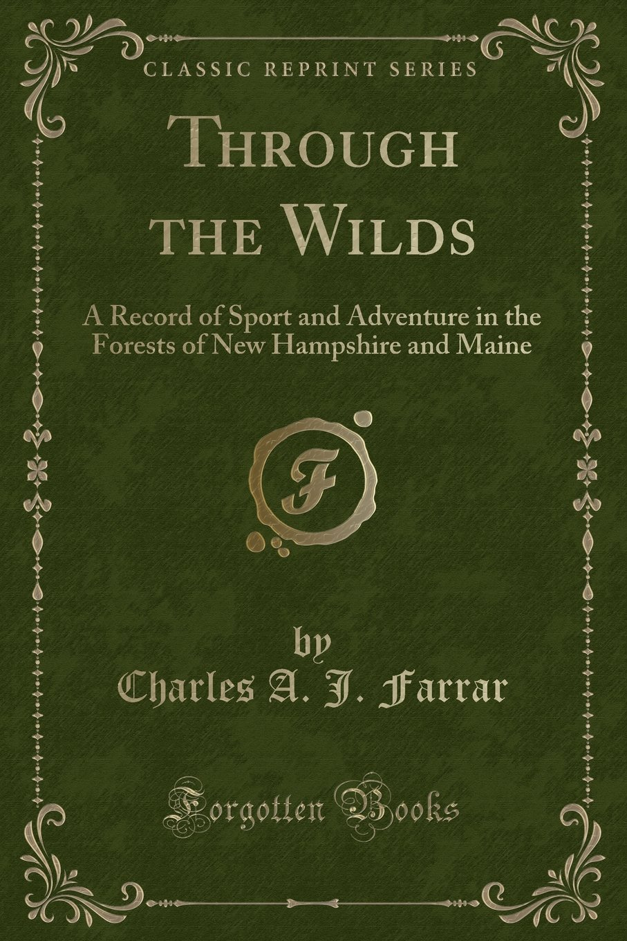 Through the Wilds: A Record of Sport and Adventure in the Forests of New Hampshire and Maine (Classic Reprint) ebook