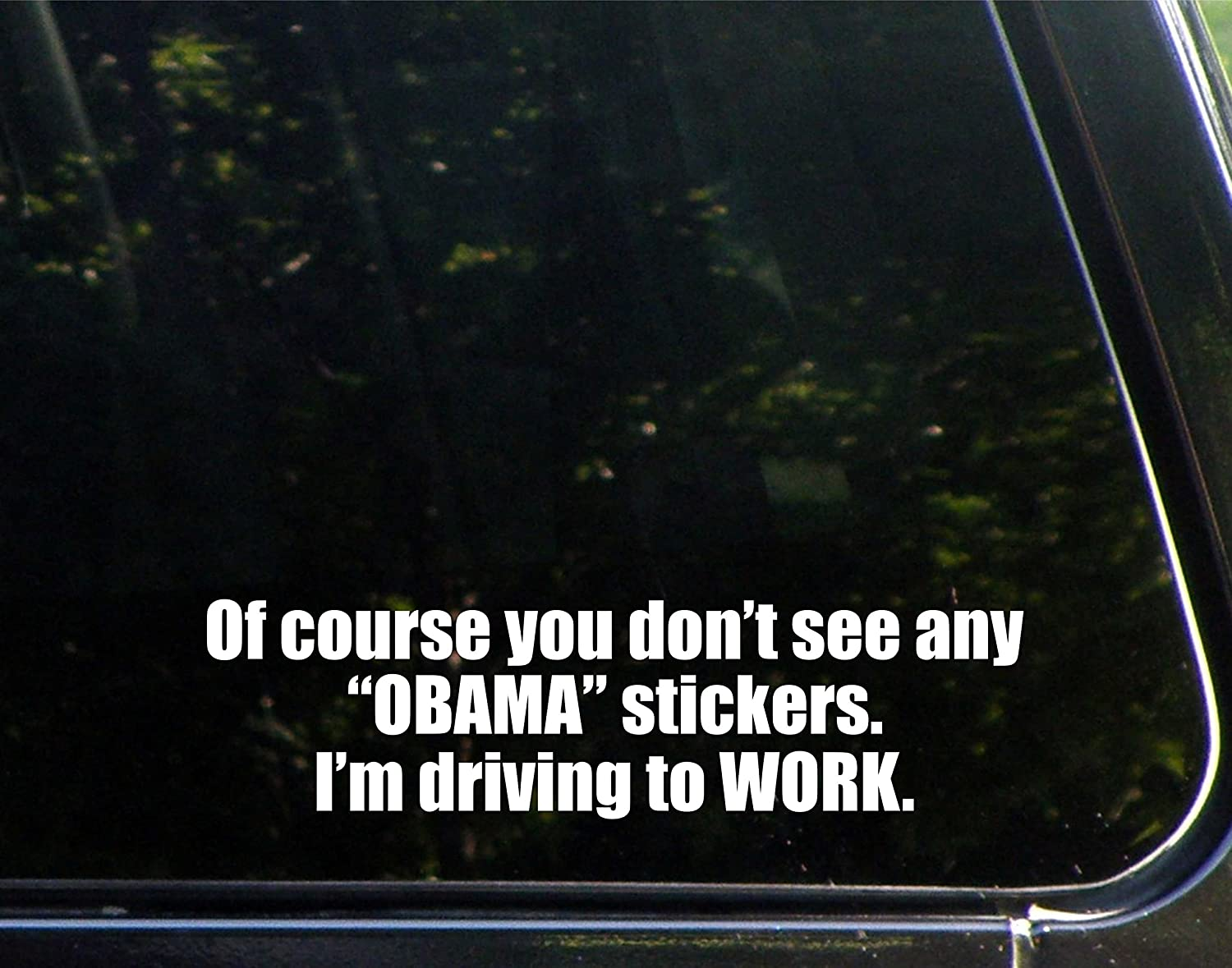 Of course you dont see any obama stickers im driving to work 9 x 2 1 2 vinyl die cut decal bumper sticker for windows cars trucks laptops