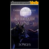 AU-DELÀ DE LA LUNE - 1: SONGES (grand format - texte intégral)