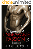 Billionaire Romance:  Unbearable Passion - Exposed: Billionaire Series (Unbearable Passion series Book 3)
