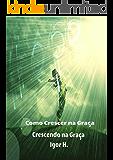 Como Crescer na Graça (Crescendo na Graça e no Conhecimento Livro 1)