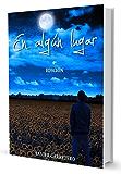 """""""En algún lugar"""" Un libro fácil de leer pero difícil de olvidar (Spanish Edition)"""