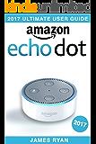 Amazon Echo Dot: The Ultimate User Guide & Manual To Alexa (2017 Edition) (English Edition)